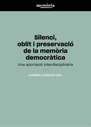 SILENCI, OBLIT I PRESERVACIÓ DE LA MEMÒRIA DEMOCRÀTICA