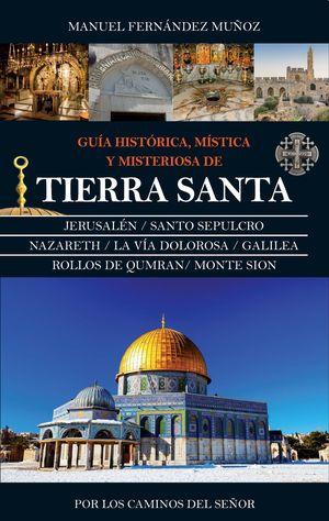 GUIA HISTORICA, MISTICA Y MISTERIOSA DE TIERRA SANTA