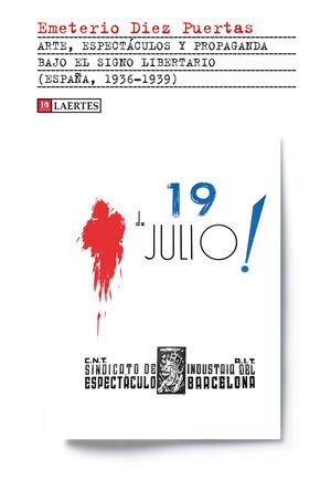 ARTE, ESPECTÁCULOS Y PROPAGANDA BAJO EL SIGNO LIBERTARIO ( ESPAÑA, 1936-1939 )