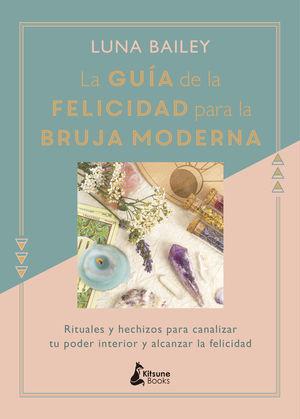 GUÍA DE LA FELICIDAD PARA LA BRUJA MODERNA, LA