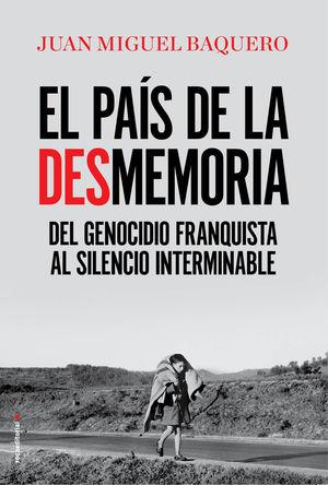 PAÍS DE LA DESMEMORIA, EL . DEL GENOCIDIO FRANQUISTA AL SILENCIO INTERMINABLE