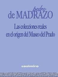COLECCIONES REALES EN EL ORIGEN DEL MUSEO DEL PRADO, LAS