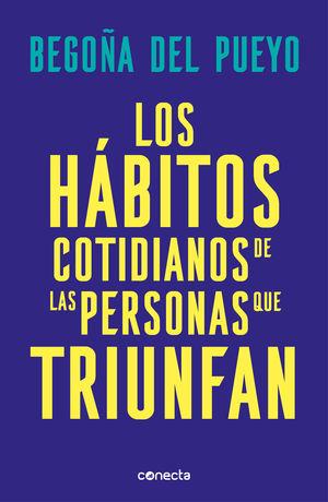 HÁBITOS COTIDIANOS DE LAS PERSONAS QUE TRIUNFAN, LOS