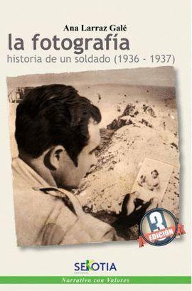 FOTOGRAFIA. HISTORIA DE UN SOLDADO (1936-1937), LA