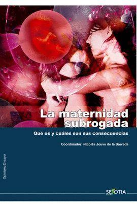 MATERNIDAD SUBROGADA. QUE ES Y CUALES SON SUS CONSECUENCIAS