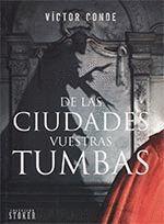 DE LAS CIUDADES VUESTRAS TUMBAS