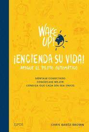 WAKE UP! ENCIENDA SU VIDA. APAGUE EL PILOTO AUTOMÁTICO