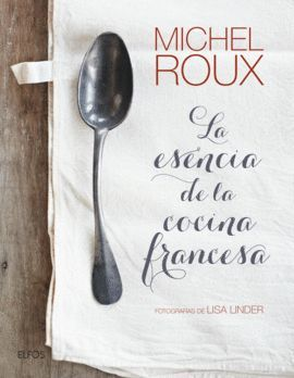 MICHEL ROUX - ESENCIA DE LA COCINA FRANCESA, LA