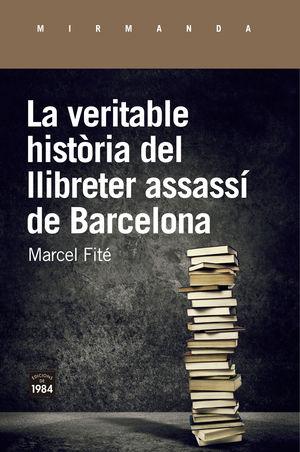 VERITABLE HISTÒRIA DEL LLIBRETER ASSASSÍ DE BARCELONA, LA