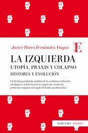 IZQUIERDA, LA: UTOPÍA, PRAXIS Y COLAPSO (HISTORIA Y EVOLUCIÓN)