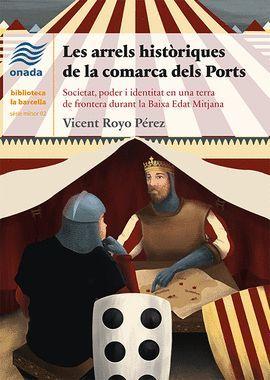 ARRELS HISTÒRIQUES DE LA COMARCA DELS PORTS, LES