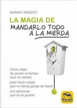 MAGIA DE MANDARLO TODO A LA MIERDA, LA