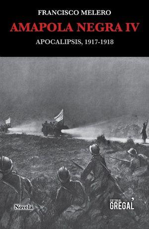 AMAPOLA NEGRA IV. APOCALIPSIS, 1917-1918
