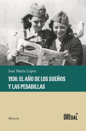 1936: EL AÑO DE LOS SUEÑOS Y LAS PESADILLAS