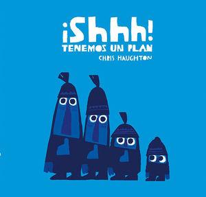 ¡SHHH! TENEMOS UN PLAN