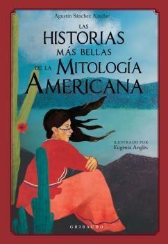 HISTORIAS MÁS BELLAS DE LA MITOLOGÍA AMERICANA, LAS