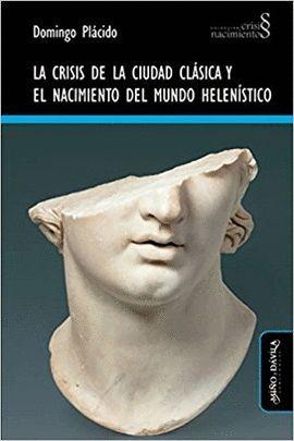 CRISIS DE LA CIUDAD CLÁSICA Y EL NACIMIENTO DEL MUNDO HELENÍSTICO, LA