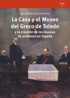 CASA Y EL MUSEO DEL GRECO DE TOLEDO Y LA CREACIÓN DE LOS MUSEOS DE AMBIENTE EN ESPAÑA, LA