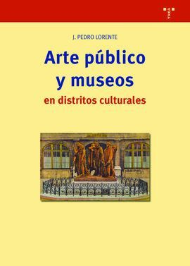 ARTE PÚBLICO Y MUSEOS EN DISTRITOS CULTURALES