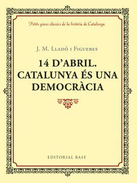 14 D'ABRIL. CATALUNYA ÉS UNA DEMOCRÀCIA