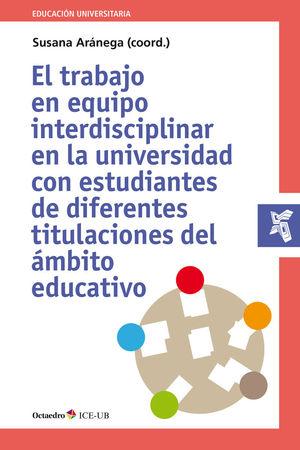 TRABAJO EN EQUIPO INTERDISCIPLINAR EN LA UNIVERSIDAD CON ESTUDIANTES DE DIFERENTES TITULACIONES DEL ÁMBITO EDUCATIVO, EL