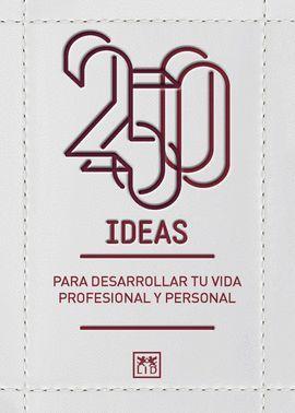 250 IDEAS PARA DESARROLLAR TU VIDA PROFESIONAL Y PERSONAL