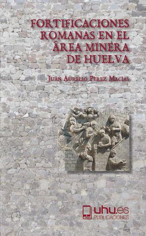 FORTIFICACIONES ROMANAS EN EL ÁREA MINERA DE HUELVA