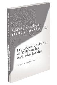 CLAVES PRACTICAS: PROTECCIÓN DE DATOS: EL RGPD EN LAS ENTIDADES LOCALES