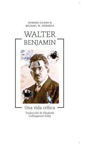 WALTER BENJAMIN - UNA VIDA CRÍTICA