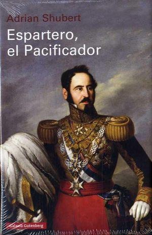 PACIFICADOR, EL. BALDOMERO ESPARTERO Y LA FORMACIÓN DE LA ESPAÑA CONTEMPORÁNEA