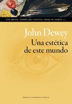 JOHN DEWEY. UNA ESTETICA DE ESTE MUNDO