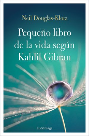 PEQUEÑO LIBRO DE LA VIDA SEGÚN KAHLIL GIBRAN, EL