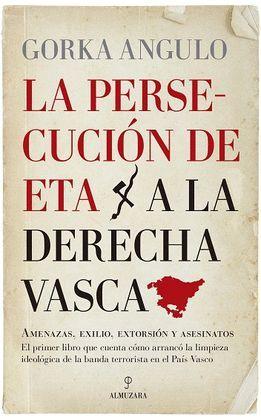 PERSECUCIÓN DE ETA A LA DERECHA VASCA, LA