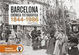 BARCELONA, CRÒNICA FOTOGRÀFICA 1844-1986
