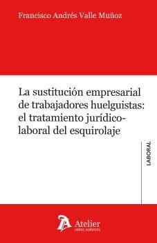 SUSTITUCIÓN EMPRESARIAL DE TRABAJADORES HUELGUISTAS: EL TRATAMIENTO JURÍDICO-LABORAL DEL ESQUIROLAJE, LA