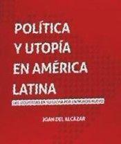 POLÍTICA Y UTOPÍA EN AMÉRICA LATINA
