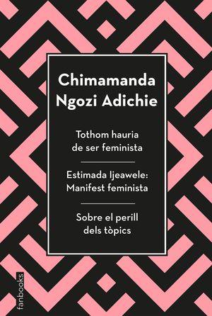 TOTHOM HAURIA DE SER FEMINISTA / ESTIMADA IJEAWELE: MANIFEST FEMINISTA / SOBRE EL PERILL DELS TÒPICS