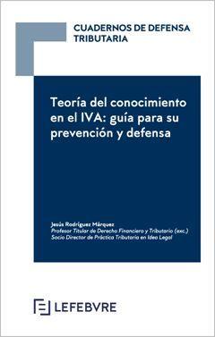 CUADERNOS DE DEFENSA TRIBUTARIA. TEORÍA DEL CONOCIMIENTO EN EL IVA: GUÍA PARA SU PREVENCIÓN Y DEFENSA.