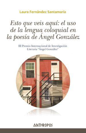 ESTO QUE VEIS AQUI: EL USO DE LA LENGUA COLOQUIAL EN LA POESIA DE ANGEL GONZALEZ