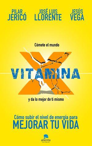 VITAMINA X. CÓMETE EL MUNDO Y DA LO MEJOR DE TI MISMO