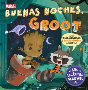 BUENAS NOCHES, GROOT - MIS LECTURAS MARVEL