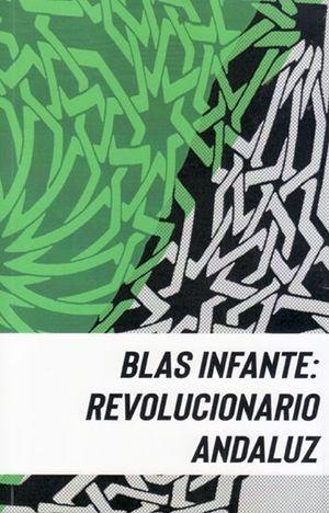 BLAS INFANTE: REVOLUCIONARIO ANDALUZ
