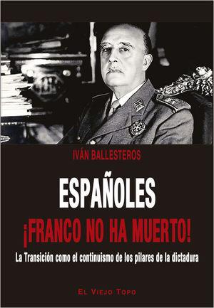 ESPAÑOLES ¡FRANCO NO HA MUERTO!