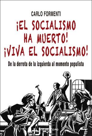 ¡EL SOCIALISMO HA MUERTO! ¡VIVA EL SOCIALISMO!
