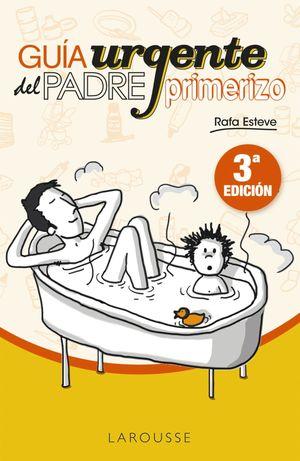 GUÍA URGENTE DEL PADRE PRIMERIZO (3 ED.)