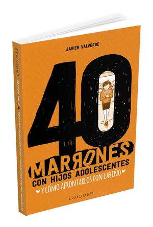 40 MARRONES CON HIJOS ADOLESCENTES Y CÓMO AFRONTARLOS CON CARIÑO