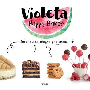 VIOLETA HAPPY BAKER. FÁCIL, DULCE, ALEGRE Y SALUDABLE