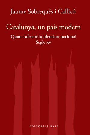 CATALUNYA, UN PAÍS MODERN. QUAN S'AFERMÀ LA IDENTITAT NACIONAL, SEGLE XV