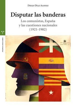 DISPUTAR LAS BANDERAS. LOS COMUNISTAS, ESPAÑA Y LAS CUESTIONES NACIONALES (1921-
