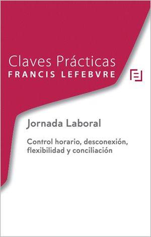 CLAVES PRÁCTICAS JORNADA LABORAL. CONTROL HORARIO, DESCONEXIÓN, FLEXIBILIDAD Y CONCILIACIÓN